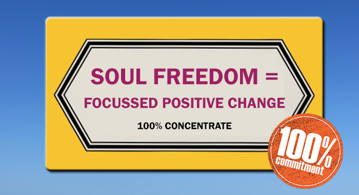 Soul Freedom = Focussed Positive Change 100% Concentrate