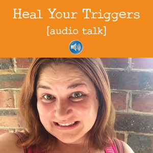 Heal Your Triggers audio talk by Amanda Roberts