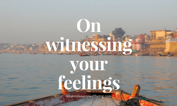 On witnessing your feelings