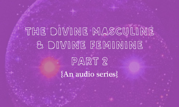 {AUDIO} Integrating And Working With The Divine Masculine & Feminine