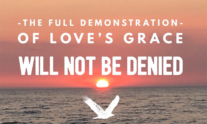 The full demonstration of Love's Grace will not be denied